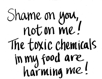 Shame on you, not me. The toxic chemicals in my canned food are harming me.